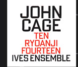 John Cage, Ten, Ryoanji, Fourteen, Ives Ensemble